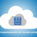 O que é armazenamento em nuvem privada?