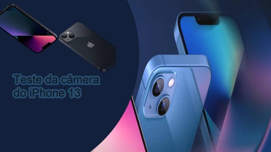 Câmera do iPhone 13 supera o iPhone 12 Pro nos testes DxOMark